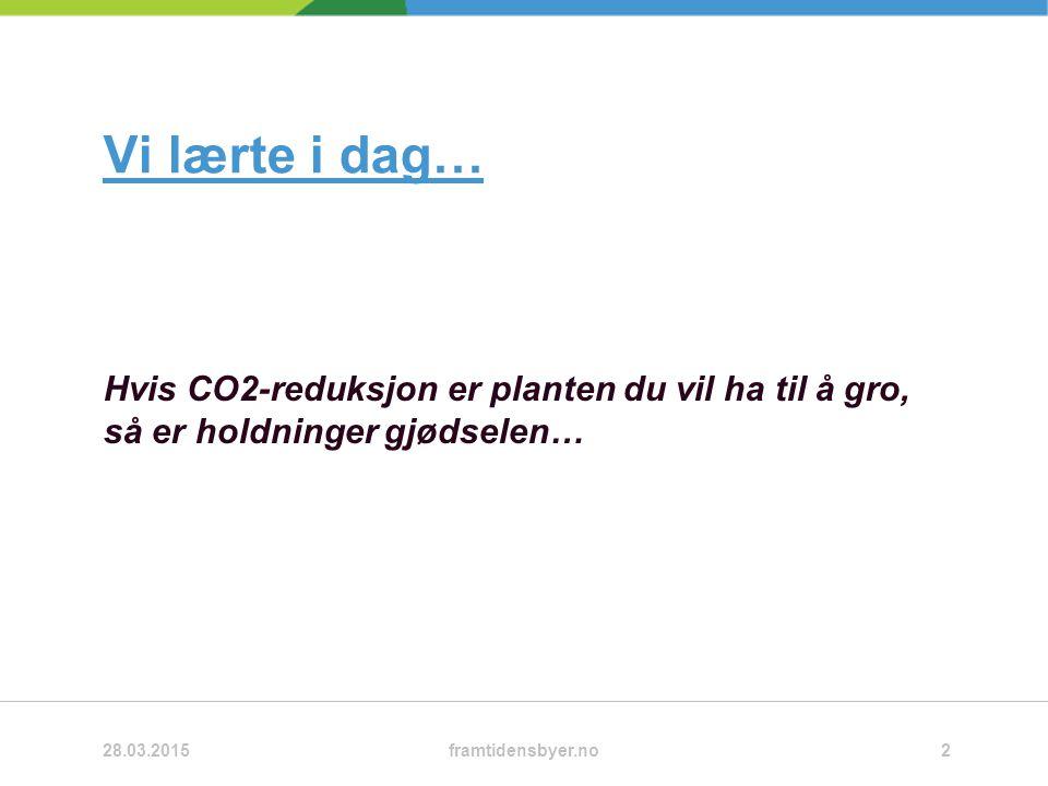 Vi lærte i dag… Hvis CO2-reduksjon er planten du vil ha til å gro, så er holdninger gjødselen… 28.03.2015framtidensbyer.no2