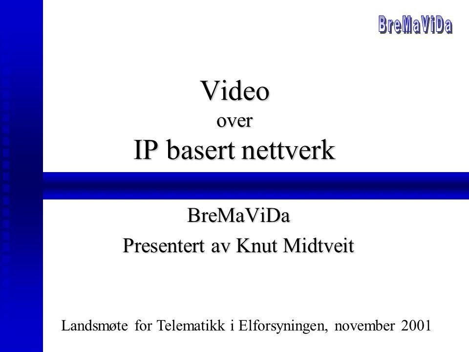 Video over IP basert nettverk BreMaViDa Presentert av Knut Midtveit Landsmøte for Telematikk i Elforsyningen, november 2001 Peder.olav.sjovold@hydro.com;paleddeie.corneliussen@aeas.no