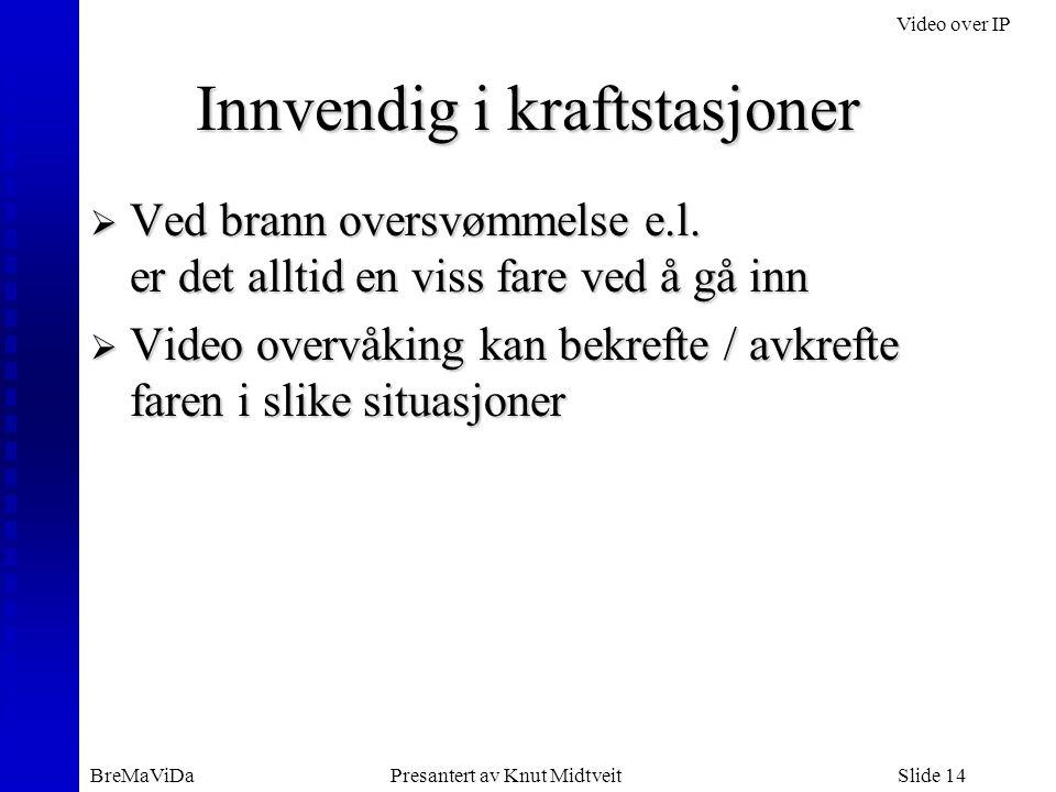 Video over IP BreMaViDaPresantert av Knut MidtveitSlide 14 Innvendig i kraftstasjoner  Ved brann oversvømmelse e.l.