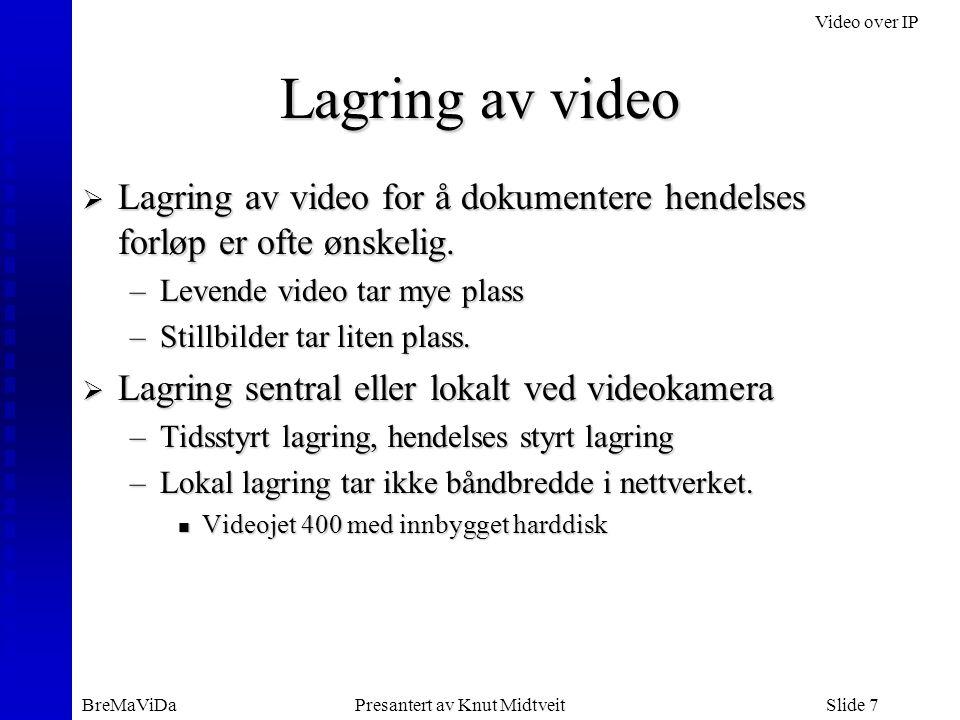 Video over IP BreMaViDaPresantert av Knut MidtveitSlide 8 Visning av bilder  Web leser (Internett explorer)  Dedikert program for ekstra funksjonalitet –Flere kamera –Lagring av video