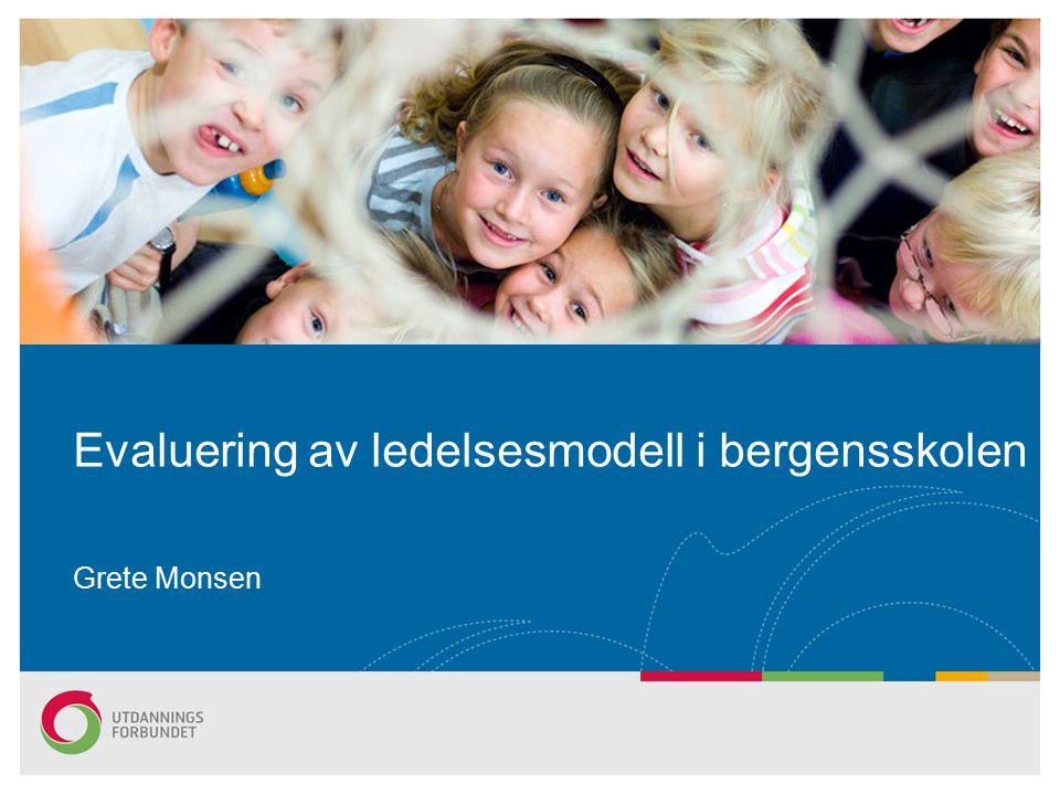 Grete Monsen Evaluering av ledelsesmodell i bergensskolen