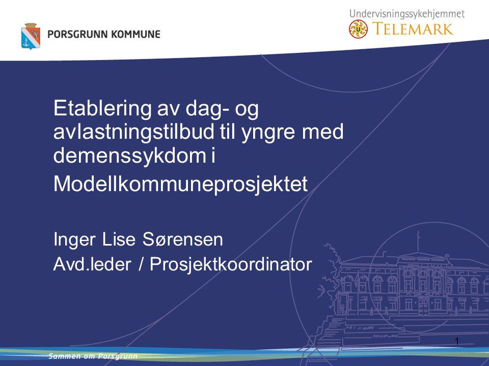 1 Etablering av dag- og avlastningstilbud til yngre med demenssykdom i Modellkommuneprosjektet Inger Lise Sørensen Avd.leder / Prosjektkoordinator