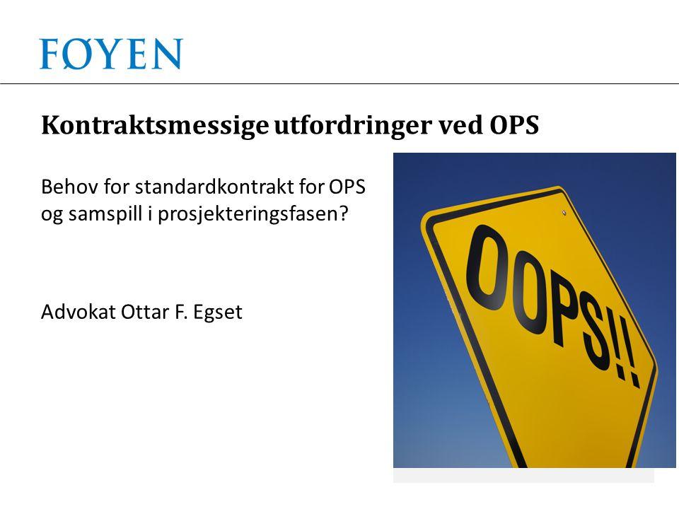Kontraktsmessige utfordringer ved OPS Behov for standardkontrakt for OPS og samspill i prosjekteringsfasen.