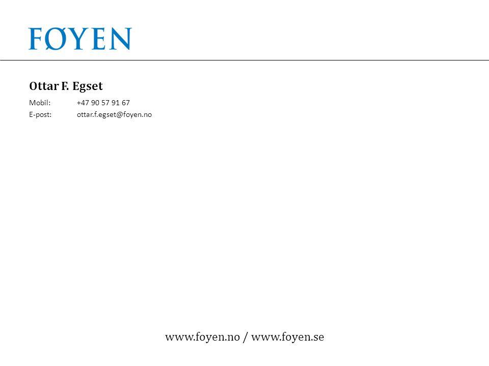www.foyen.no / www.foyen.se Ottar F. Egset Mobil:+47 90 57 91 67 E-post:ottar.f.egset@foyen.no