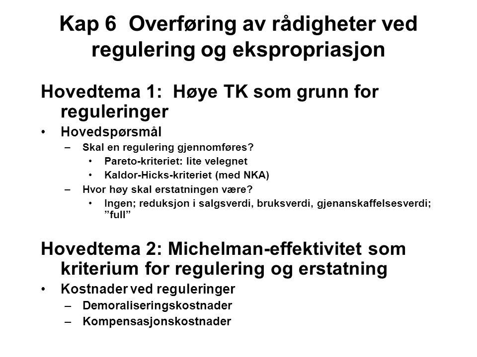 Kap 6 Overføring av rådigheter ved regulering og ekspropriasjon Hovedtema 1: Høye TK som grunn for reguleringer Hovedspørsmål –Skal en regulering gjen