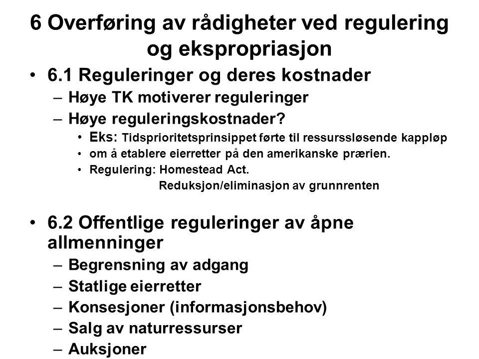 6 Overføring av rådigheter ved regulering og ekspropriasjon 6.1 Reguleringer og deres kostnader –Høye TK motiverer reguleringer –Høye reguleringskostnader.