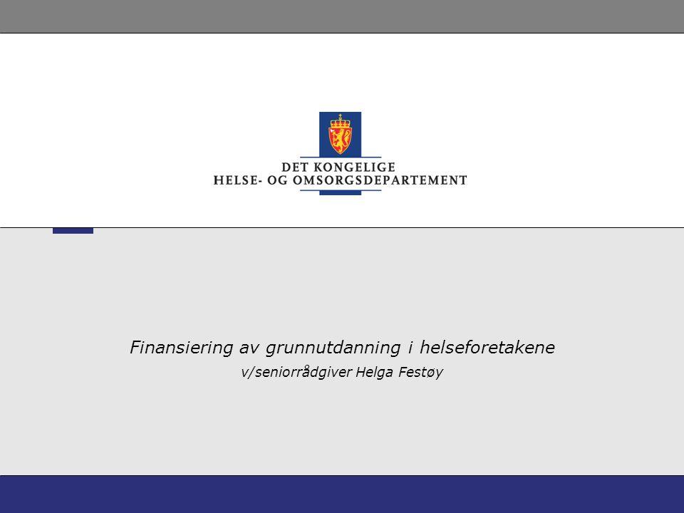 Finansiering av grunnutdanning i helseforetakene v/seniorrådgiver Helga Festøy