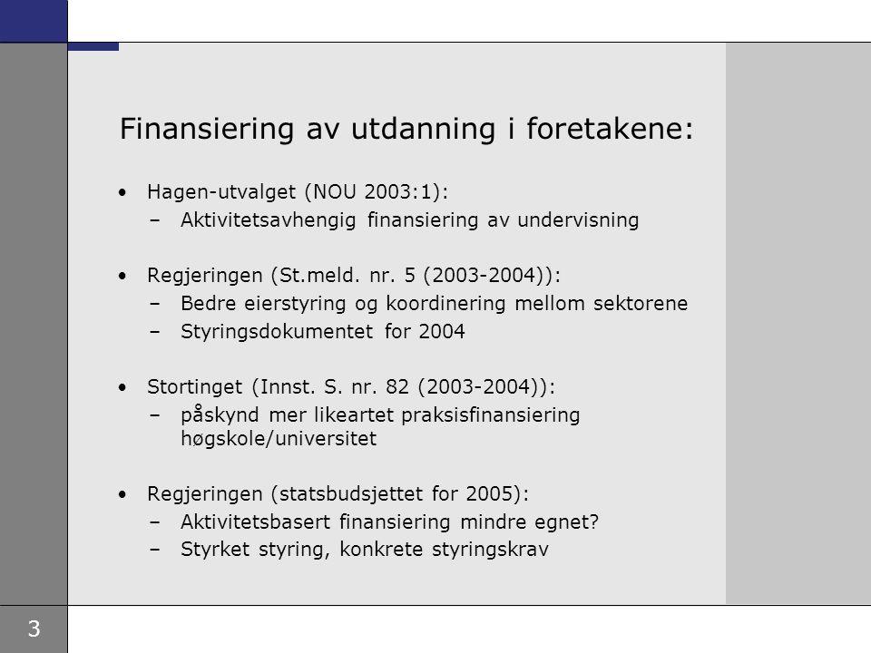 3 Finansiering av utdanning i foretakene: Hagen-utvalget (NOU 2003:1): –Aktivitetsavhengig finansiering av undervisning Regjeringen (St.meld.