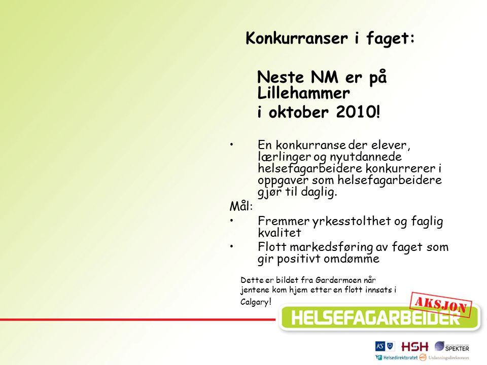 Konkurranser i faget: Neste NM er på Lillehammer i oktober 2010! En konkurranse der elever, lærlinger og nyutdannede helsefagarbeidere konkurrerer i o