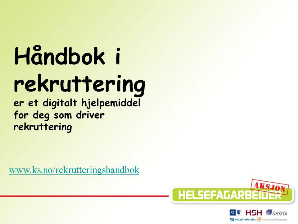 Håndbok i rekruttering er et digitalt hjelpemiddel for deg som driver rekruttering www.ks.no/rekrutteringshandbok