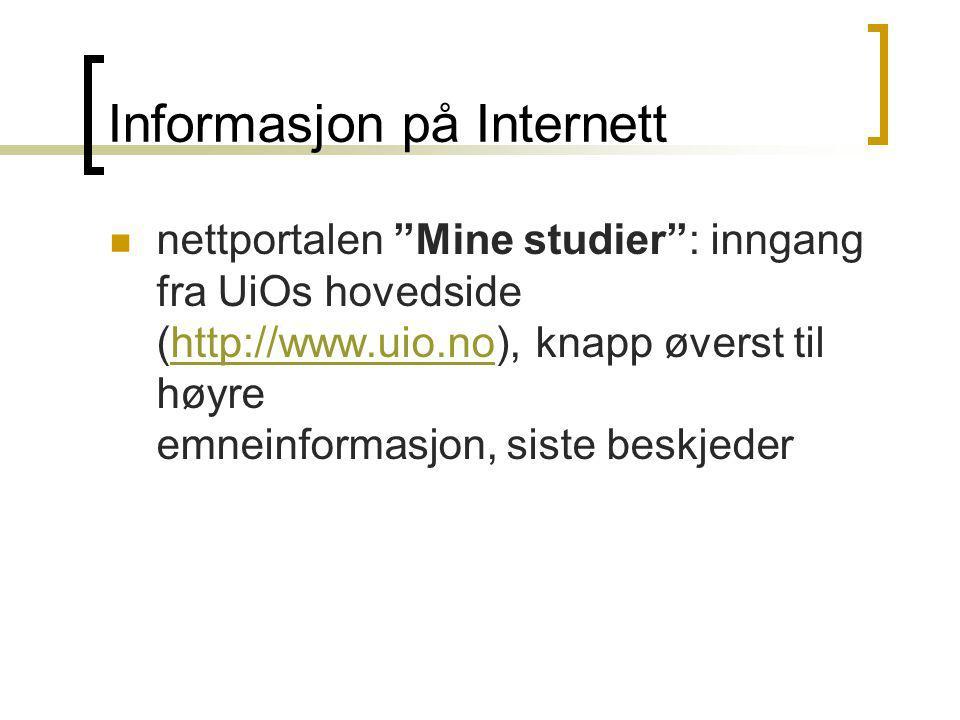 Informasjon på Internett nettportalen Mine studier : inngang fra UiOs hovedside (http://www.uio.no), knapp øverst til høyre emneinformasjon, siste beskjederhttp://www.uio.no