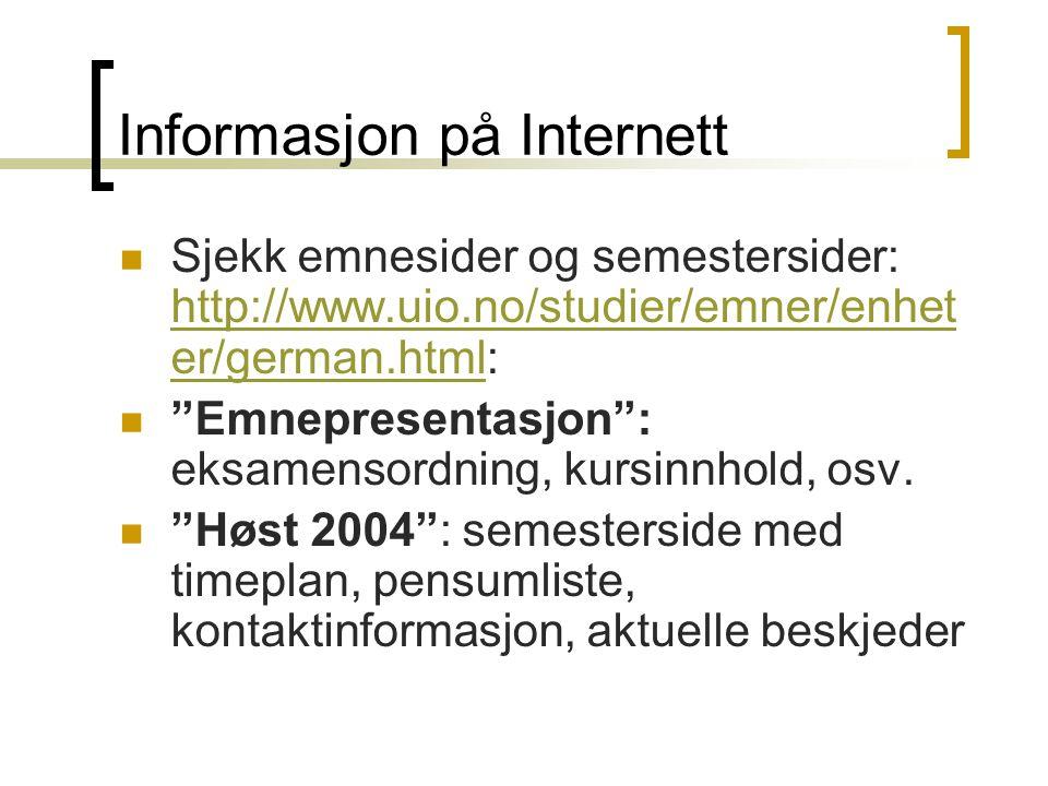 Informasjon på Internett Sjekk emnesider og semestersider: http://www.uio.no/studier/emner/enhet er/german.html: http://www.uio.no/studier/emner/enhet er/german.html Emnepresentasjon : eksamensordning, kursinnhold, osv.