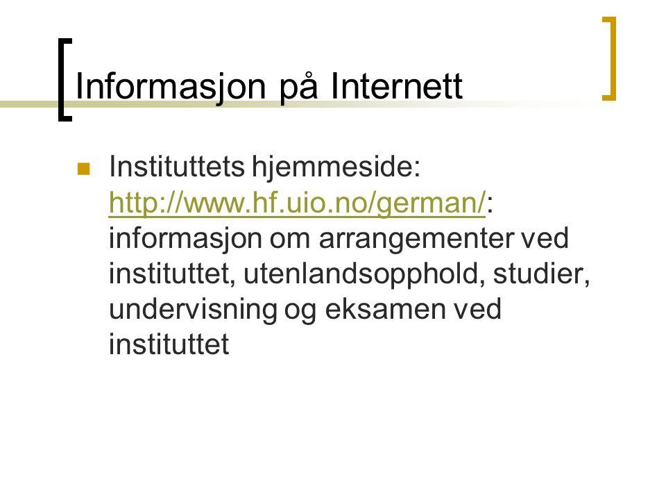 Informasjon på Internett Instituttets hjemmeside: http://www.hf.uio.no/german/: informasjon om arrangementer ved instituttet, utenlandsopphold, studier, undervisning og eksamen ved instituttet http://www.hf.uio.no/german/