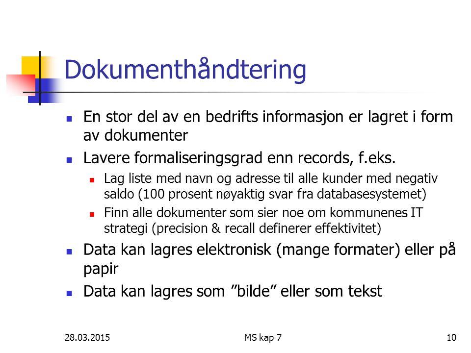 28.03.2015MS kap 710 Dokumenthåndtering En stor del av en bedrifts informasjon er lagret i form av dokumenter Lavere formaliseringsgrad enn records, f