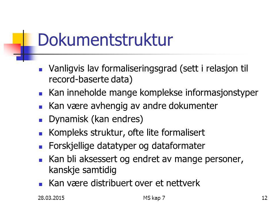 28.03.2015MS kap 712 Dokumentstruktur Vanligvis lav formaliseringsgrad (sett i relasjon til record-baserte data) Kan inneholde mange komplekse informa