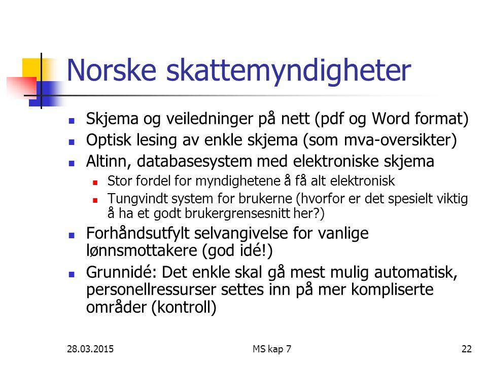 28.03.2015MS kap 722 Norske skattemyndigheter Skjema og veiledninger på nett (pdf og Word format) Optisk lesing av enkle skjema (som mva-oversikter) A