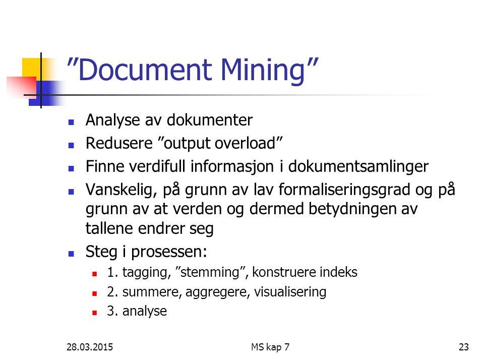 """28.03.2015MS kap 723 """"Document Mining"""" Analyse av dokumenter Redusere """"output overload"""" Finne verdifull informasjon i dokumentsamlinger Vanskelig, på"""