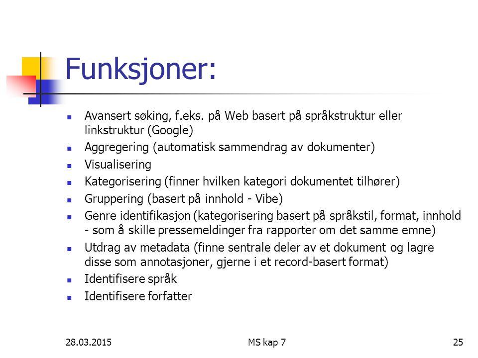 28.03.2015MS kap 725 Funksjoner: Avansert søking, f.eks. på Web basert på språkstruktur eller linkstruktur (Google) Aggregering (automatisk sammendrag