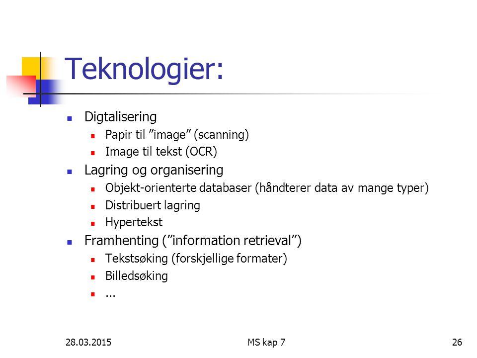 """28.03.2015MS kap 726 Teknologier: Digtalisering Papir til """"image"""" (scanning) Image til tekst (OCR) Lagring og organisering Objekt-orienterte databaser"""