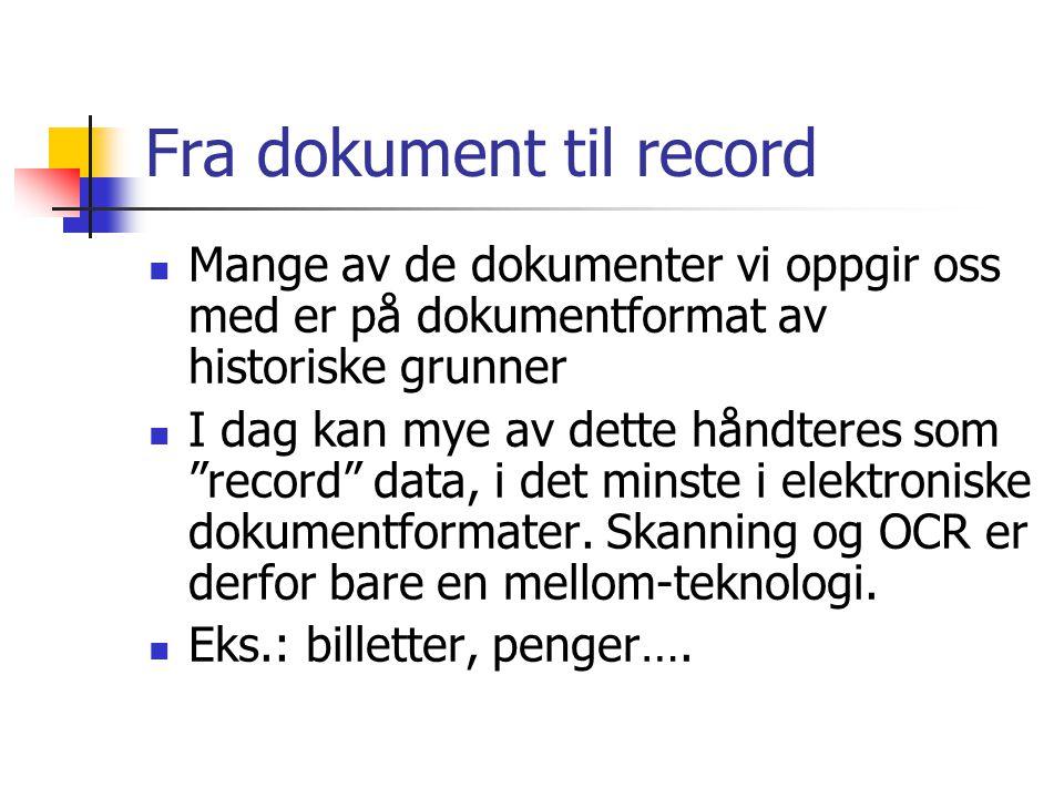 """Fra dokument til record Mange av de dokumenter vi oppgir oss med er på dokumentformat av historiske grunner I dag kan mye av dette håndteres som """"reco"""