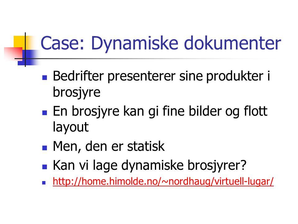 Case: Dynamiske dokumenter Bedrifter presenterer sine produkter i brosjyre En brosjyre kan gi fine bilder og flott layout Men, den er statisk Kan vi l