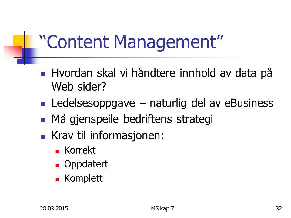 """28.03.2015MS kap 732 """"Content Management"""" Hvordan skal vi håndtere innhold av data på Web sider? Ledelsesoppgave – naturlig del av eBusiness Må gjensp"""