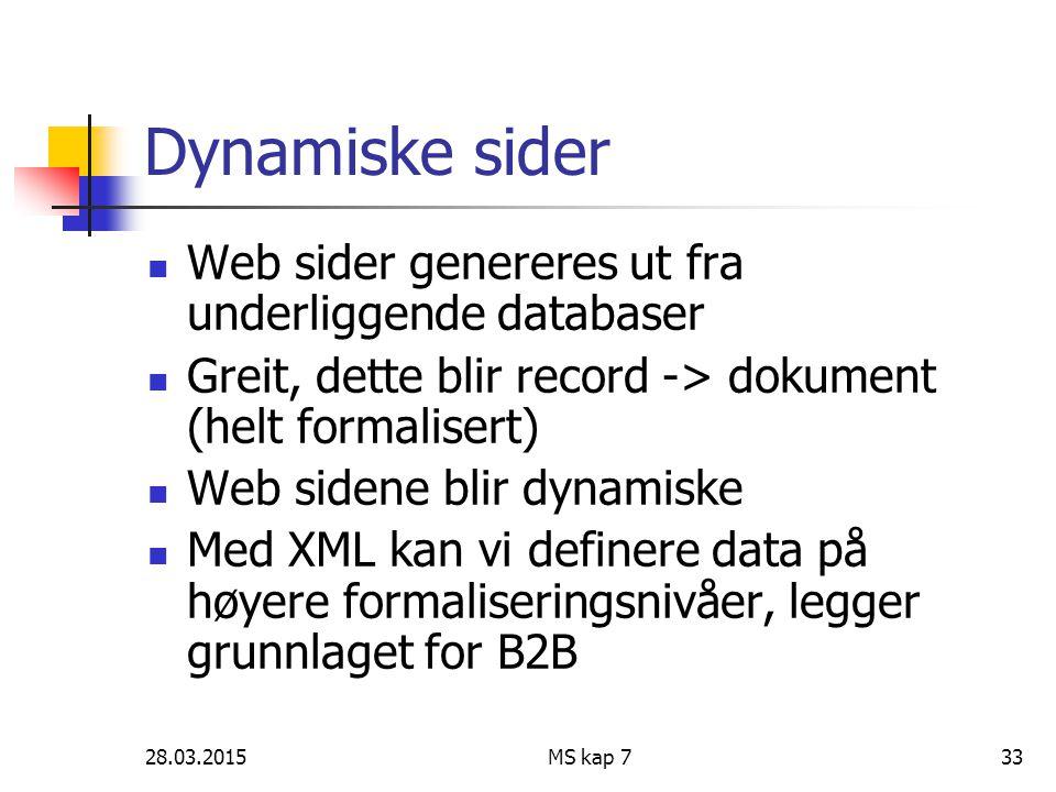 28.03.2015MS kap 733 Dynamiske sider Web sider genereres ut fra underliggende databaser Greit, dette blir record -> dokument (helt formalisert) Web si