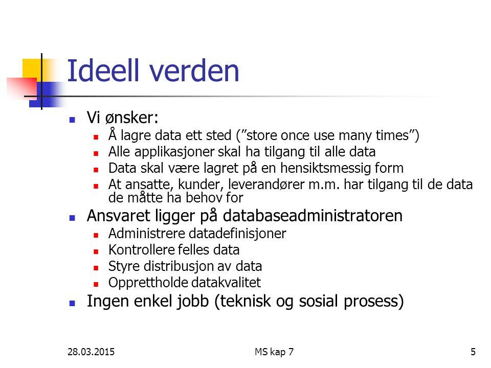 28.03.2015MS kap 76 Databaseadministrasjon Jobben er noe forenklet ved: Godt tilbud av databasesystemer (som håndterer de tekniske sider av datalagring) Robuste, høykapasitets lagringsmedia (disk, DVD, …) Standarder (som SQL, ODBC…)