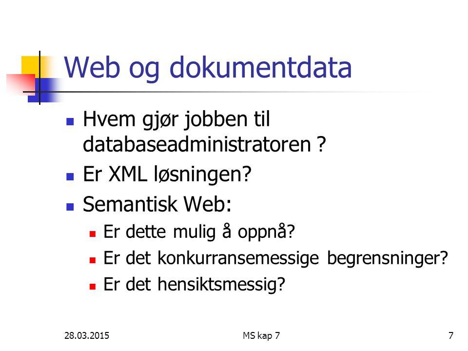 28.03.2015MS kap 77 Web og dokumentdata Hvem gjør jobben til databaseadministratoren ? Er XML løsningen? Semantisk Web: Er dette mulig å oppnå? Er det