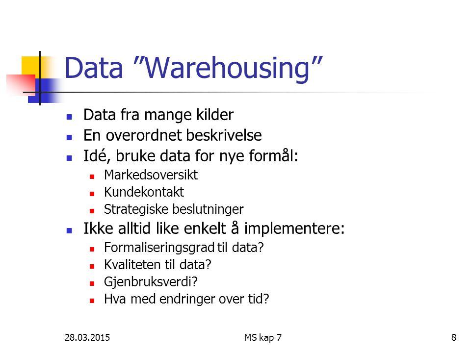 """28.03.2015MS kap 78 Data """"Warehousing"""" Data fra mange kilder En overordnet beskrivelse Idé, bruke data for nye formål: Markedsoversikt Kundekontakt St"""