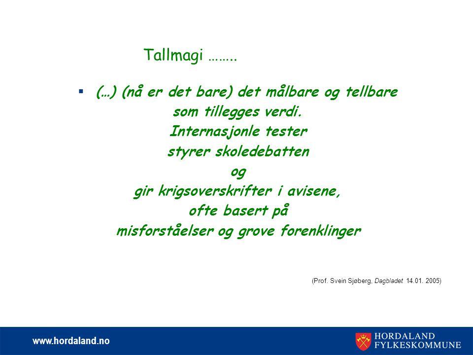 www.hordaland.no Tallmagi ……..  (…) (nå er det bare) det målbare og tellbare som tillegges verdi.