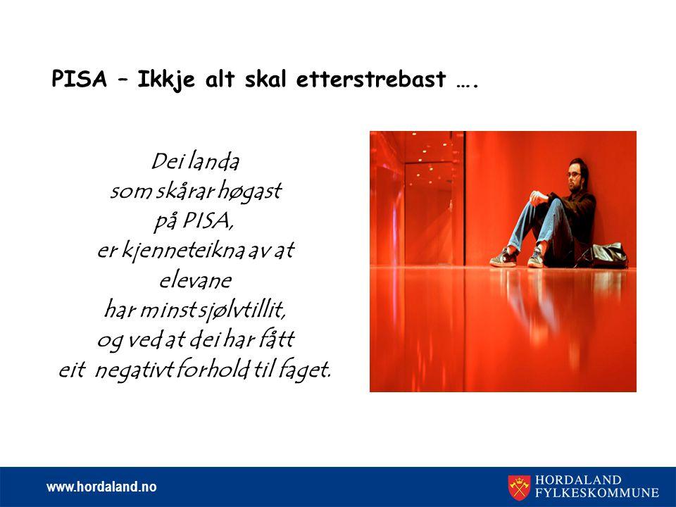 www.hordaland.no PISA – Ikkje alt skal etterstrebast ….