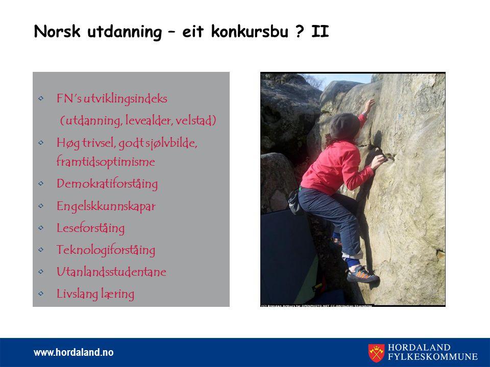www.hordaland.no Norsk utdanning – eit konkursbu ? II FN's utviklingsindeks (utdanning, levealder, velstad) Høg trivsel, godt sjølvbilde, framtidsopti