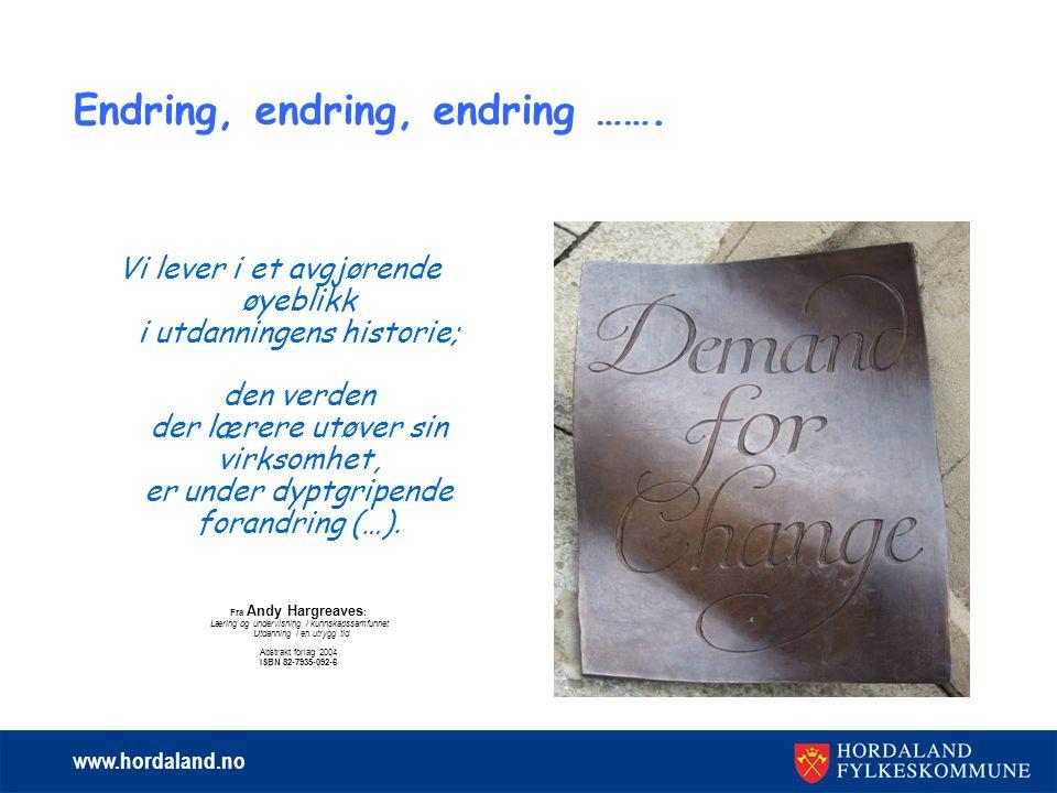 www.hordaland.no Endring, endring, endring ……. Vi lever i et avgjørende øyeblikk i utdanningens historie; den verden der lærere utøver sin virksomhet,