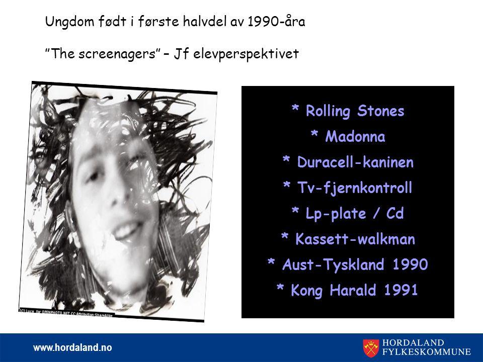 www.hordaland.no Ungdom født i første halvdel av 1990-åra The screenagers – Jf elevperspektivet * Rolling Stones * Madonna * Duracell-kaninen * Tv-fjernkontroll * Lp-plate / Cd * Kassett-walkman * Aust-Tyskland 1990 * Kong Harald 1991