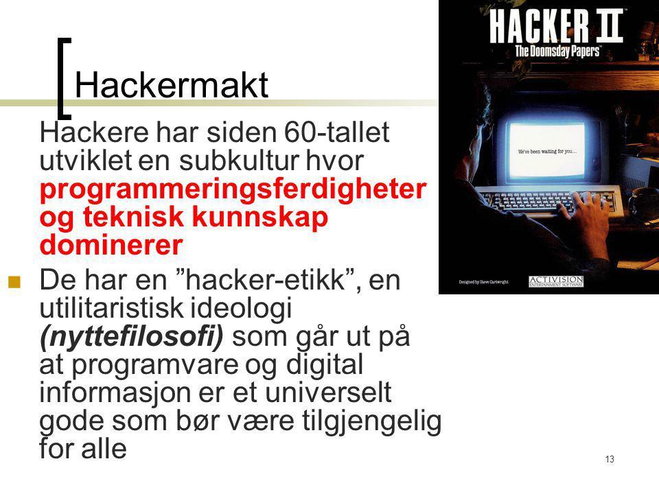 """13 Hackermakt Hackere har siden 60-tallet utviklet en subkultur hvor programmeringsferdigheter og teknisk kunnskap dominerer De har en """"hacker-etikk"""","""