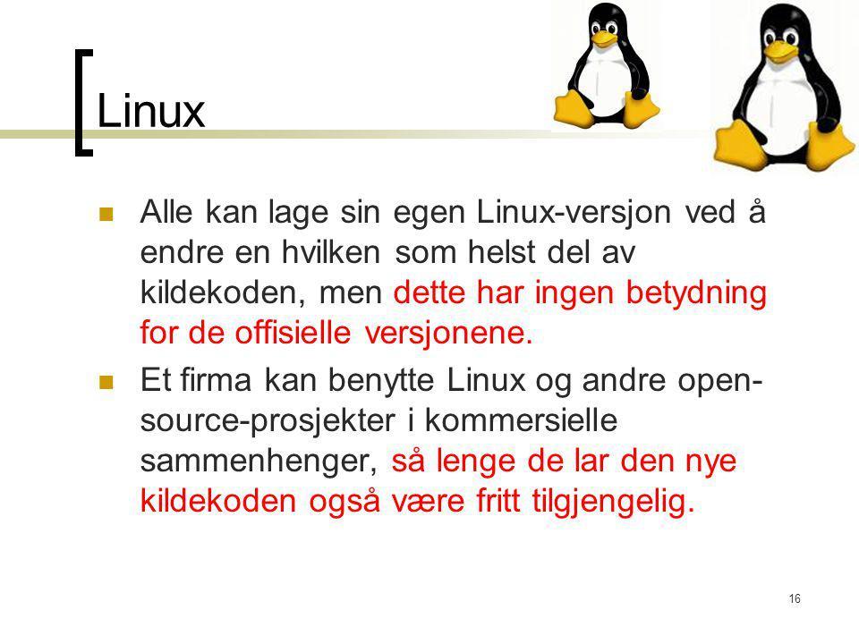 16 Linux Alle kan lage sin egen Linux-versjon ved å endre en hvilken som helst del av kildekoden, men dette har ingen betydning for de offisielle vers
