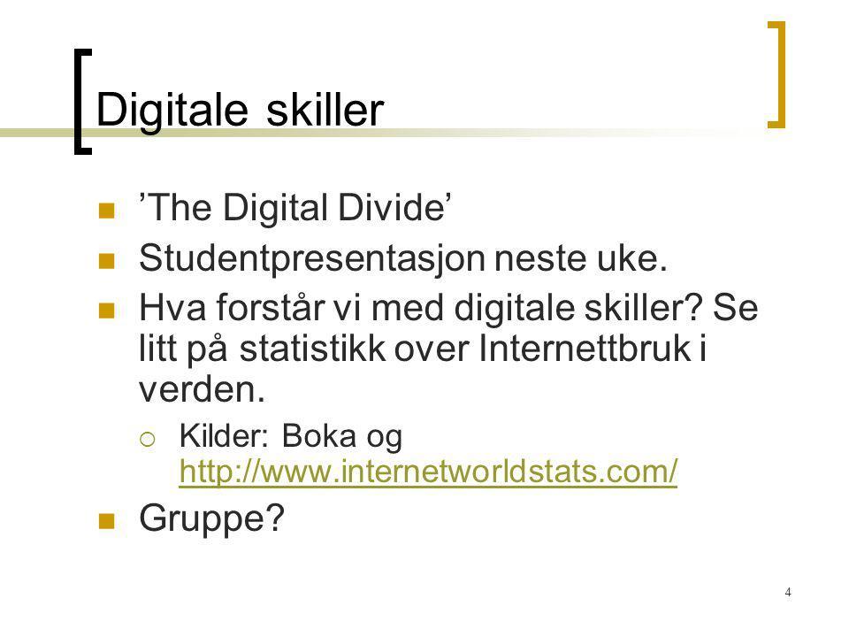 4 Digitale skiller 'The Digital Divide' Studentpresentasjon neste uke. Hva forstår vi med digitale skiller? Se litt på statistikk over Internettbruk i