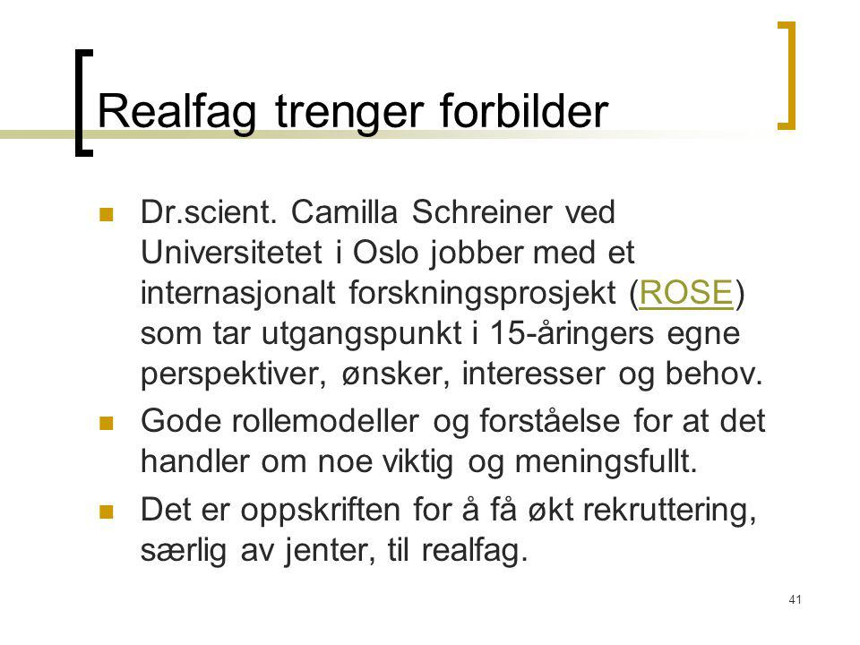 41 Realfag trenger forbilder Dr.scient. Camilla Schreiner ved Universitetet i Oslo jobber med et internasjonalt forskningsprosjekt (ROSE) som tar utga