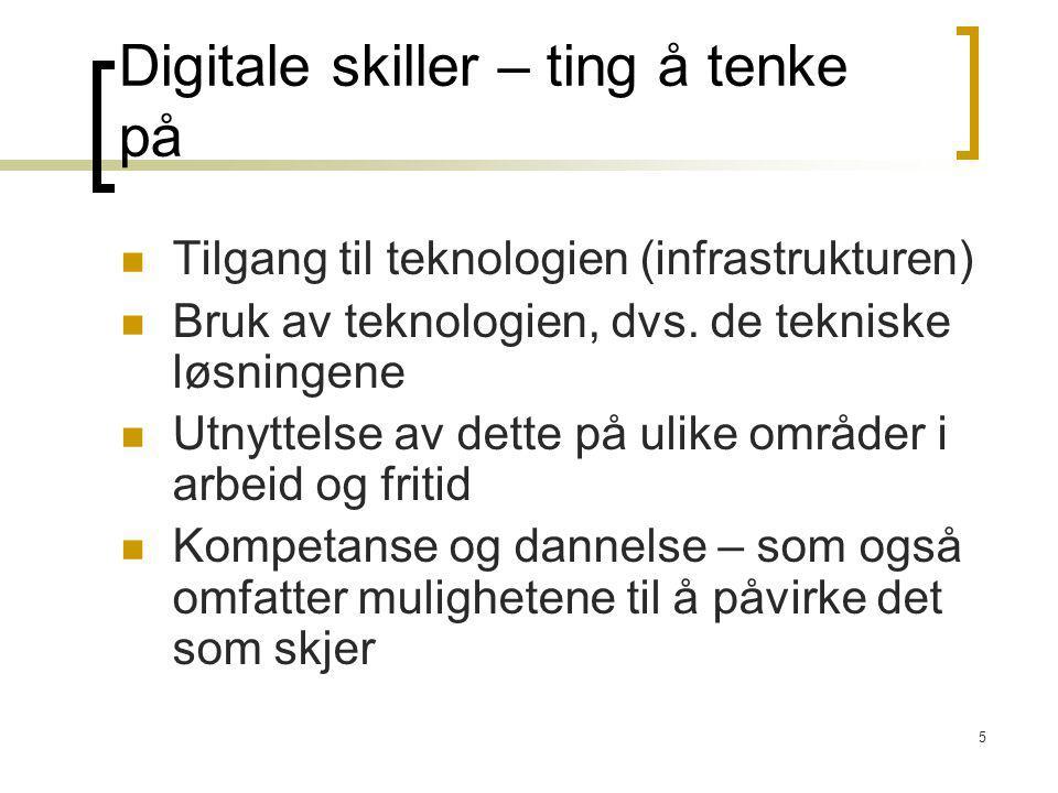 5 Digitale skiller – ting å tenke på Tilgang til teknologien (infrastrukturen) Bruk av teknologien, dvs. de tekniske løsningene Utnyttelse av dette på