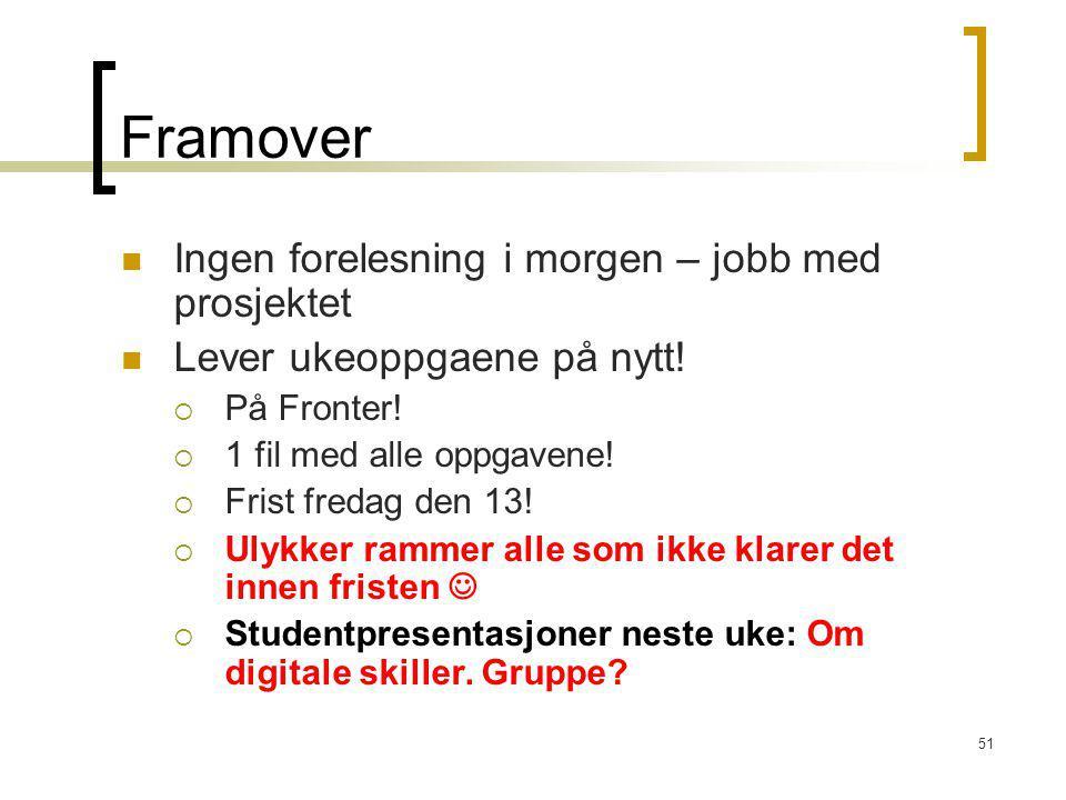 51 Framover Ingen forelesning i morgen – jobb med prosjektet Lever ukeoppgaene på nytt!  På Fronter!  1 fil med alle oppgavene!  Frist fredag den 1