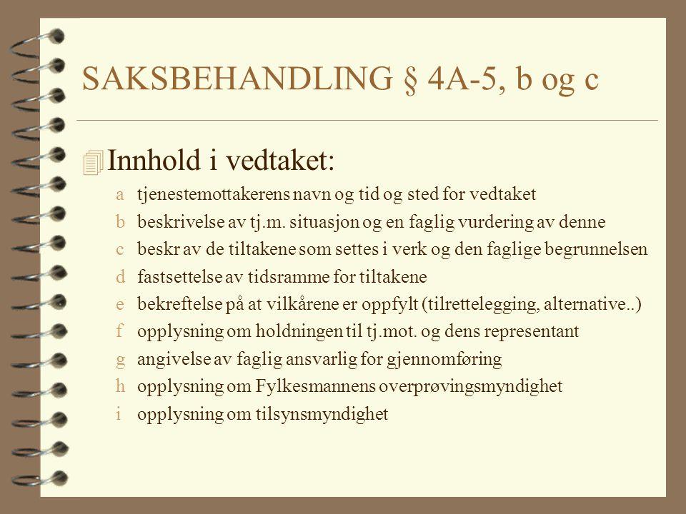 SAKSBEHANDLING § 4A-5, b og c 4 Innhold i vedtaket: atjenestemottakerens navn og tid og sted for vedtaket bbeskrivelse av tj.m. situasjon og en faglig