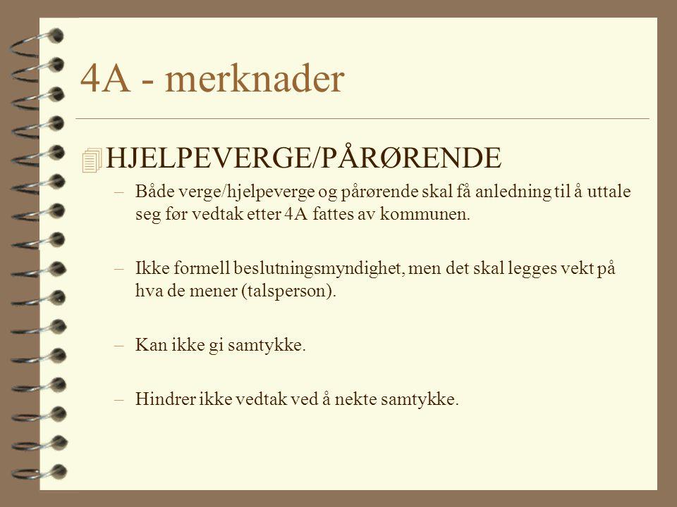 4A - merknader 4 HJELPEVERGE/PÅRØRENDE –Både verge/hjelpeverge og pårørende skal få anledning til å uttale seg før vedtak etter 4A fattes av kommunen.