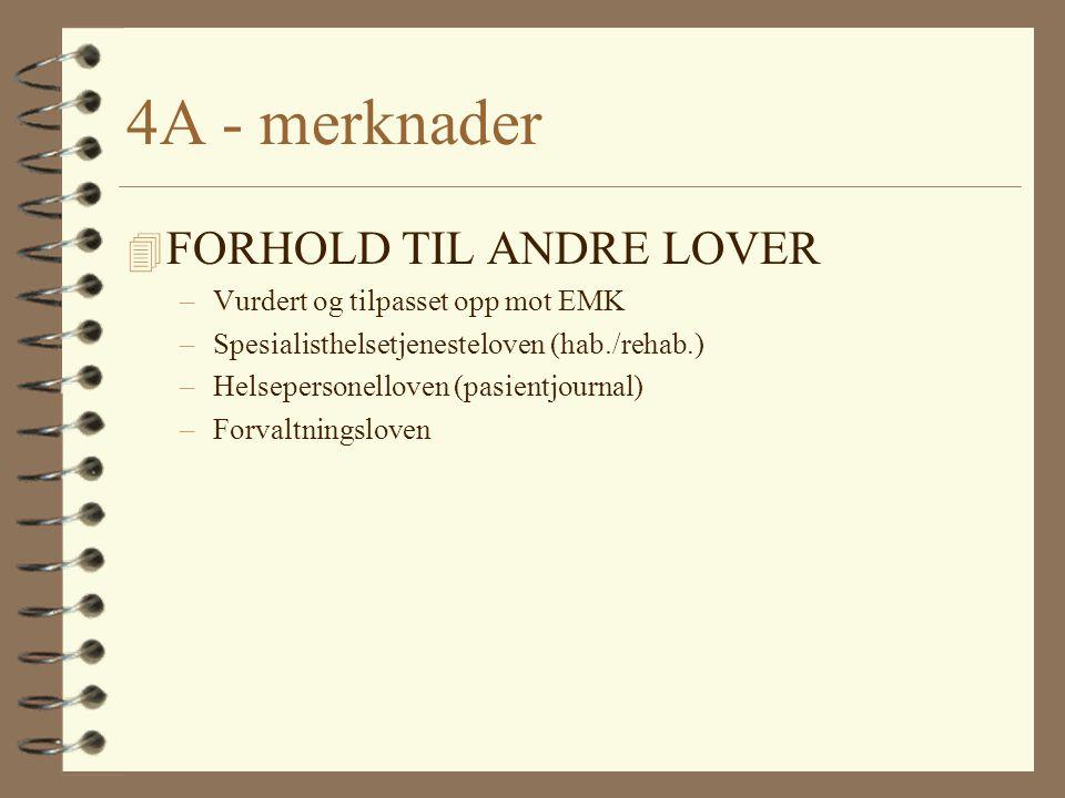 4A - merknader 4 FORHOLD TIL ANDRE LOVER –Vurdert og tilpasset opp mot EMK –Spesialisthelsetjenesteloven (hab./rehab.) –Helsepersonelloven (pasientjou