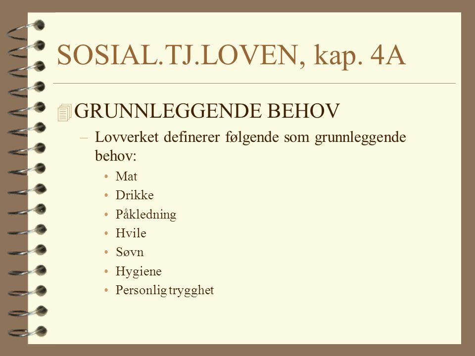 SOSIAL.TJ.LOVEN, kap. 4A 4 GRUNNLEGGENDE BEHOV –Lovverket definerer følgende som grunnleggende behov: Mat Drikke Påkledning Hvile Søvn Hygiene Personl