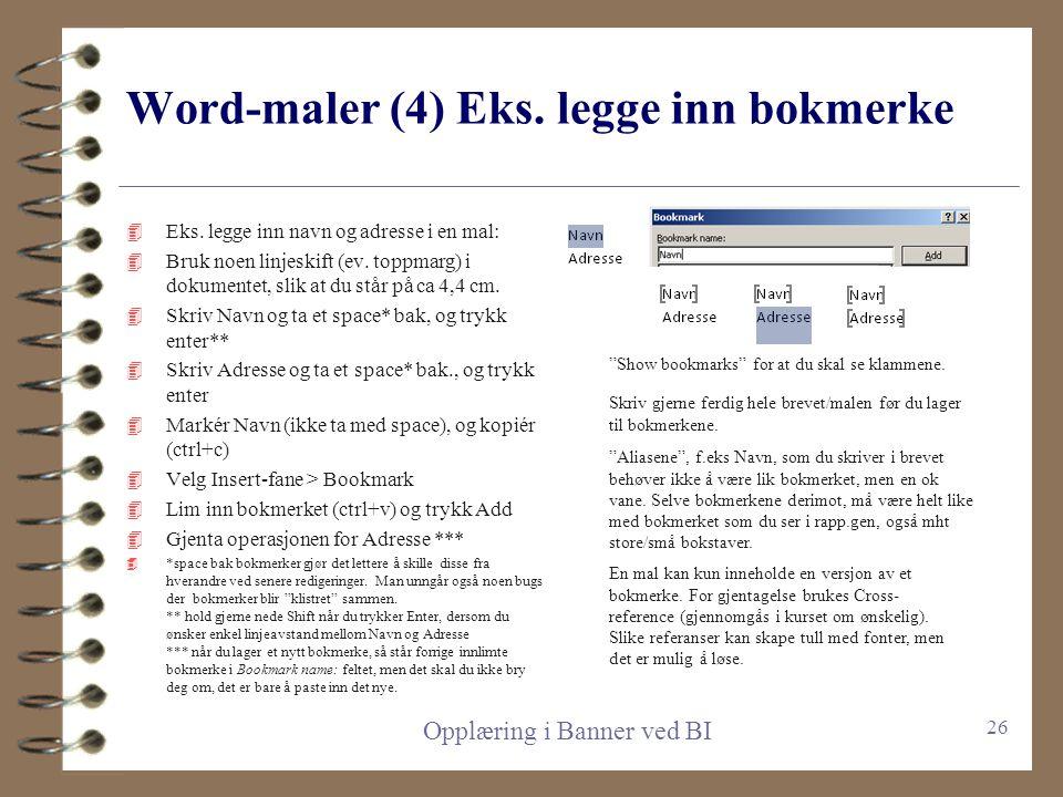 Word-maler (3) Legge inn bokmerke 4 Skriv brevet som vanlig. Der du skal ha inn bokmerker, skriv bokmerkenavn. Se rapp.gen Maintain/Fields > kolonnen