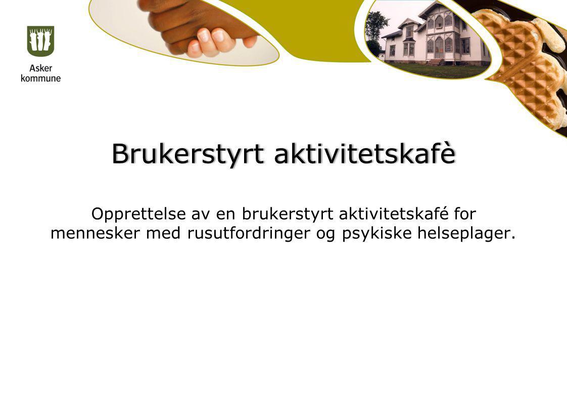 Brukerstyrt aktivitetskafèBrukerstyrt aktivitetskafè Opprettelse av en brukerstyrt aktivitetskafé for mennesker med rusutfordringer og psykiske helsep