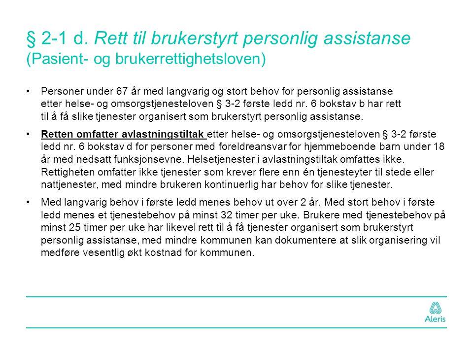 § 2-1 d. Rett til brukerstyrt personlig assistanse (Pasient- og brukerrettighetsloven) Personer under 67 år med langvarig og stort behov for personlig