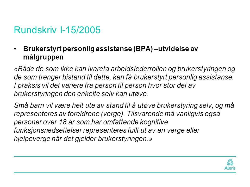 Rundskriv I-15/2005 Brukerstyrt personlig assistanse (BPA) –utvidelse av målgruppen «Både de som ikke kan ivareta arbeidslederrollen og brukerstyringe