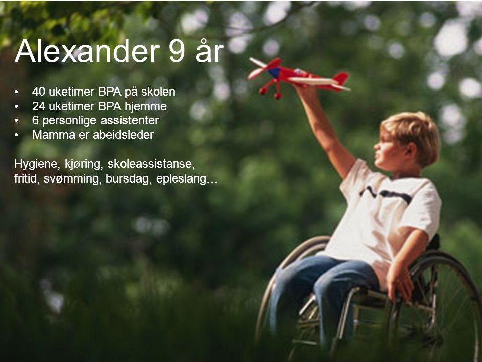 Text… Vanlig sida Alexander 9 år 40 uketimer BPA på skolen 24 uketimer BPA hjemme 6 personlige assistenter Mamma er abeidsleder Hygiene, kjøring, skol